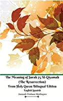The Meaning of Surah 75 Al-Qiyamah (The Resurrection) From Holy Quran Bilingual Edition English Spanish