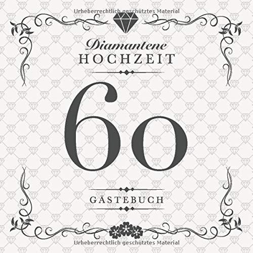 Diamantene Hochzeit 60 Gästebuch: Zum 60. Hochzeitstag | Perfekt für das Eintragen kreativer Glückwünsche, Sprüche und Fotos | Für 30 bis 60 Gäste