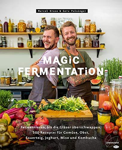 Magic Fermentation: Entdecke deine Liebe zu allem, was blubbert. 100 Rezepte: für Gemüse, Obst, Sauerteig, Joghurt, Miso und Kombucha