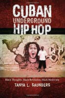 Cuban Underground Hip Hop: Black Thoughts, Black Revolution, Black Modernity (Latin American and Caribbean Arts and Culture) by Tanya L. Saunders(2015-11-30)