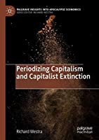 Periodizing Capitalism and Capitalist Extinction (Palgrave Insights into Apocalypse Economics)