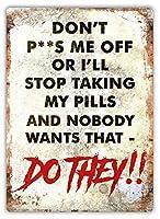 Don't Piss Me Off - Pills 金属板ブリキ看板警告サイン注意サイン表示パネル情報サイン金属安全サイン