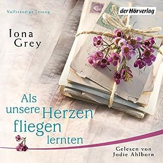 Als unsere Herzen fliegen lernten                   Autor:                                                                                                                                 Iona Grey                               Sprecher:                                                                                                                                 Jodie Ahlborn                      Spieldauer: 15 Std. und 59 Min.     444 Bewertungen     Gesamt 4,7