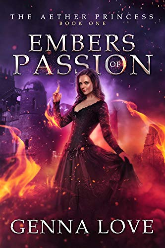 Embers of Passion (The Aether Princess Book 1) by [Genna Love]