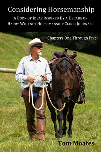 Considering Horsemanship: A Book of Ideas Inspired By a Decade of Harry Whitney Horsemanship Clinic Journals (Chapters One Through Five) (English Edition)