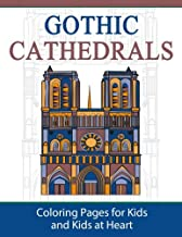 Gothic Cathedrals / Famous Gothic Churches of Europe: Coloring Pages for Kids & Kids at Heart (Hands-On Art History) (Volume 4)