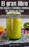 EL GRAN LIBRO DE JUGOS Y BATIDOS VERDES DE DAMA DE JUGO: ¡más de 400 recetas simples y deliciosas!