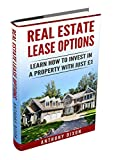 Real Estate Lease Options: Learn how to invest in a property with just £1 (Property Dealer Book 2)