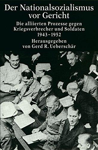 Der Nationalsozialismus vor Gericht: Die alliierten Prozesse gegen Kriegsverbrecher und Soldaten 1943-1952 (Die Zeit des Nationalsozialismus)