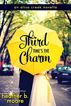 Third Time's the Charm (Aliso Creek Series Book 2) by [Heather B. Moore]