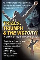 Trials. Triumph & The Victory