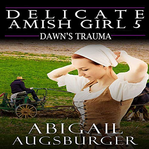 Dawn's Trauma: Delicate Amish Girl 5  By  cover art