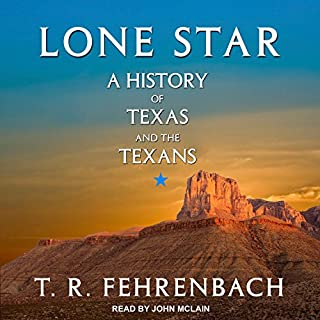 Lone Star     A History of Texas and the Texans              By:                                                                                                                                 T. R. Fehrenbach                               Narrated by:                                                                                                                                 John McLain                      Length: 39 hrs and 17 mins     61 ratings     Overall 4.3