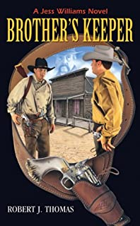 BROTHER'S KEEPER: Second in the Series of Jess Williams Westerns (A Jess Williams Western Book 2)