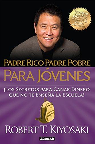 Padre rico, padre pobre para jóvenes: Del autor de Padre Rico ...