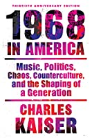 Nineteen Sixty-Eight in America: Music, Politics, Chaos, Counterculture, and the Shaping of a Generation