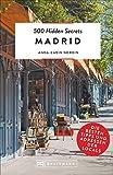 Bruckmann Reiseführer: 500 Hidden Secrets Madrid. Die besten Tipps und Adressen der Locals. Ein Reiseführer mit garantiert den besten Geheimtipps und Adressen.