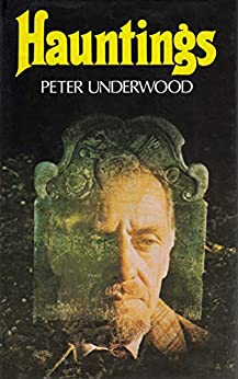 Hauntings: New Light on the Greatest True Ghost Stories of the World: Illustrated Edition (English Edition) de [Peter Underwood]