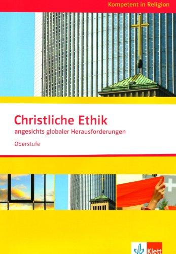 Christliche Ethik angesichts globaler Herausforderungen. Ausgabe Niedersachsen: Themenheft ab Klasse 10 (Kompetent in Religion)