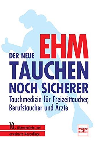 Der neue Ehm - Tauchen noch sicherer: Tauchmedizin für Freizeittaucher, Berufstaucher und Ärzte