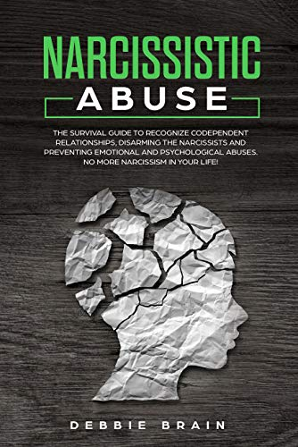 Narcissistic Abuse: The Survival Guide to Recognize Codependent Relationships, Disarming the Narcissists and Preventing Emotional and Psychological Abuses. No More Narcissism in Your Life! by [Debbie Brain]