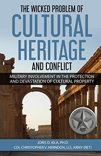 Compare Textbook Prices for The Wicked Problem of Cultural Heritage and Conflict: Military involvement in the protection and devastation of Cultural Property  ISBN 9780999493229 by Kila, Joris D,Herndon, Christopher V