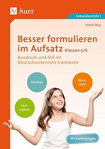 Besser formulieren im Aufsatz Klassen 5-6: Ausdruck und Stil im Deutschunterricht trainieren