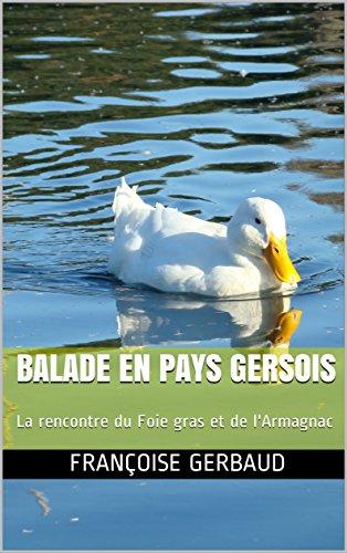 BALADE EN PAYS GERSOIS: La rencontre du Foie gras et de l'Armagnac (French Edition)