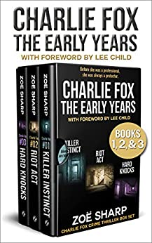 CHARLIE FOX: THE EARLY YEARS: eBoxset #1: KILLER INSTINCT, RIOT ACT, HARD KNOCKS (Charlie Fox crime mystery thriller series) by [Zoe Sharp, Lee Child]