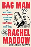 Bag Man: The Wild Crimes, Audacious Cover-Up, and Spectacular Downfall of a Brazen Crook in the White House (English Edition)