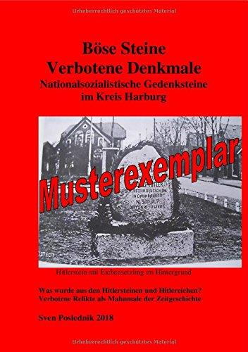Böse Steine- Nationalsozialistische Denkmale im Landkreis Harburg: Hitler- Steine und Hitler-Eichen? Verbotene Relikte als Mahnmale der Zeitgeschichte