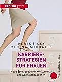 Karrierestrategien für Frauen: Neue Spielregeln für Konkurrenz- und Konfliktsituationen