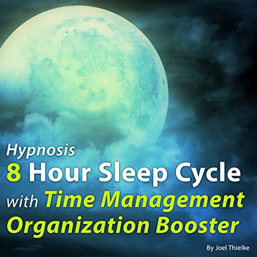 Hypnosis 8 Hour Sleep Cycle with Time Management Organization Booster audiobook cover art
