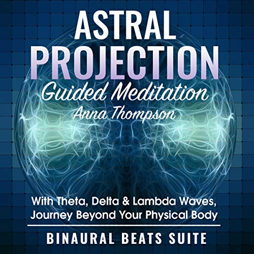 Astral Projection Guided Meditation: With Theta, Delta & Lambda Waves, Journey Beyond Your Physical Body