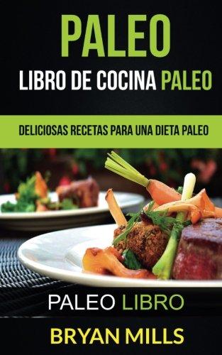 Paleo: Libro de Cocina Paleo: Deliciosas Recetas para una Dieta Paleo (Paleo...
