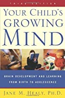 Your Child's Growing Mind: Brain Development and Learning From Birth to Adolescence by Jane Healy(2004-05-25)