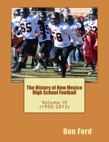 The History of New Mexico High School Football: Volume IV - 1950-2012 (English Edition)
