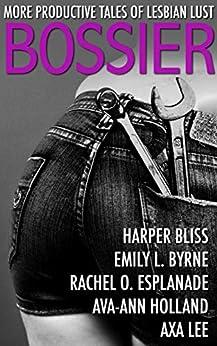 Bossier: More Productive Tales of Lesbian Lust by [Harper Bliss, Emily L. Byrne, Rachel O. Esplanade, Ava-Ann Holland, Axa Lee]