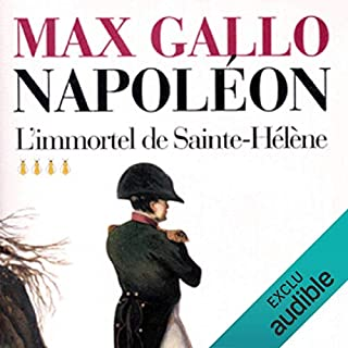 L'immortel de Sainte-Hélène     Napoléon 4              Written by:                                                                                                                                 Max Gallo                               Narrated by:                                                                                                                                 Jean-Marc Galéra                      Length: 15 hrs and 21 mins     1 rating     Overall 5.0