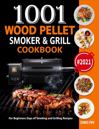 Wood Pellet Smoker and Grill Cookbook: 1001 For Beginners Days of Smoking and Grilling Recipes