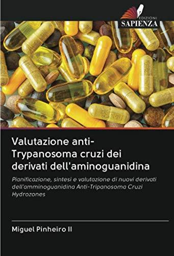 Valutazione anti-Trypanosoma cruzi dei derivati dell'aminoguanidina: Pianificazione, sintesi e valutazione di nuovi derivati dell'amminoguanidina Anti-Tripanosoma Cruzi Hydrozones