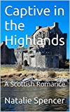 Captive in the Highlands: A Scottish Romance