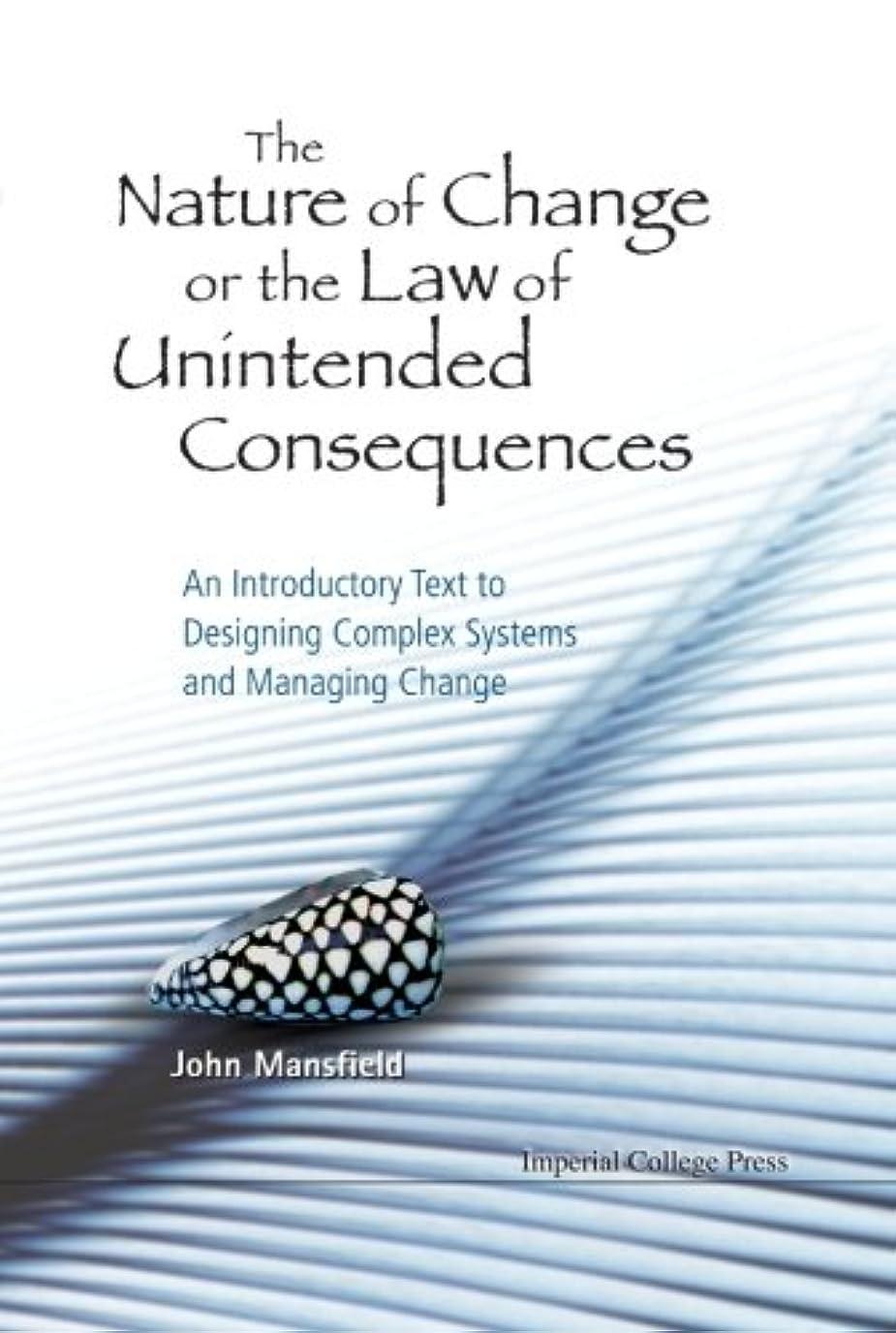 検査官生き残りますイサカThe Nature of Change or the Law of Unintended Consequences: An Introductory Text to Designing Complex Systems and Managing Change