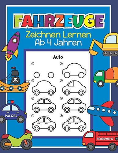 Fahrzeuge Zeichnen Lernen ab 4 Jahren: 48 Fahrzeuge mit ganz einfachen Schritt für Schritt Anleitungen nachzeichnen | Tolles Malbuch für Kinder, Autofans und Zeichenanfänger