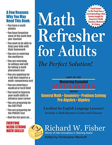 Compare Textbook Prices for Math Refresher for Adults: The Perfect Solution Mastering Essential Math Skills 1 Edition ISBN 9780999443361 by Fisher, Richard W