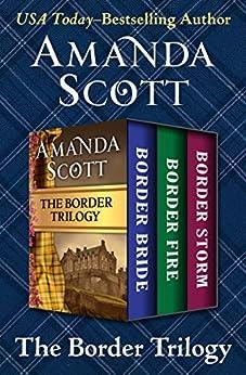 The Border Trilogy: Border Bride, Border Fire, and Border Storm by [Amanda Scott]