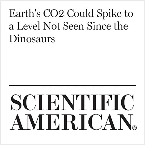 Earth's CO2 Could Spike to a Level Not Seen Since the Dinosaurs audiobook cover art