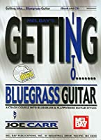 Mel Bay's Getting into Bluegrass Guitar: A Crash Course into Bluegrass & Flatpicking Guitar Styles