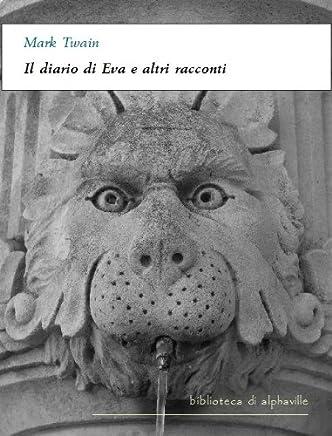Il diario di Eva e altri racconti (Biblioteca di Alphaville)