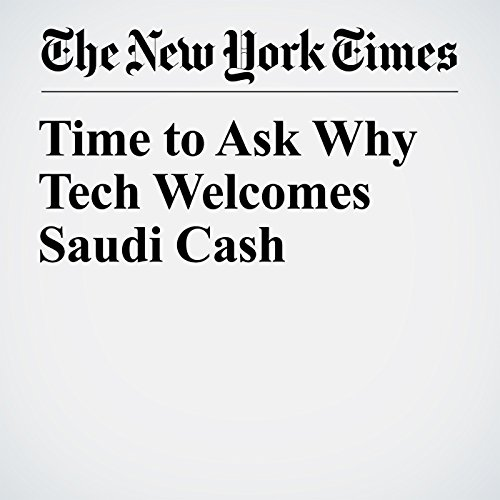 Time to Ask Why Tech Welcomes Saudi Cash copertina
